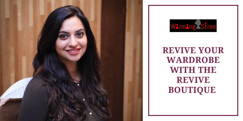 Revive Your Wardrobe With The Revive Boutique – A Chat With The Founder Smriti Dutta