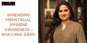 Spreading Menstrual Hygiene Awareness – Bhavana Ganu