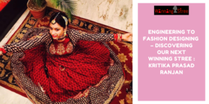 Engineering To Fashion Designing – Discovering Our Next Winning Stree : Kritika Prasad Ranjan And Her Luxury Couture