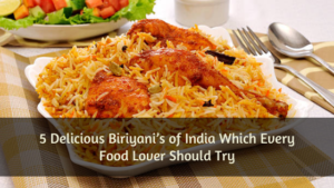 5 Delicious Indian Biriyani Which Every Food Lover Should Try