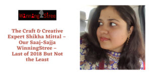 The Craft & Creative Expert Shikha Mittal – Our Saaj Sajja WinningStree – Last of 2018 But Not the Least