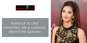 """""""Makeup Is Like Painting On A Canvas,"""" Says Rrhythm Sahani – Our This Week's WinningStree"""