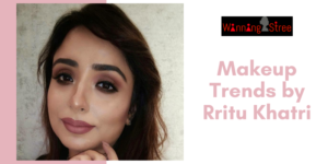 Makeup Trends For The Year By Rritu Khatri
