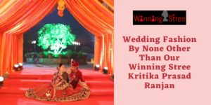 Wedding Fashion 2019 By None Other Than Our Winning Stree Kritika Prasad Ranjan