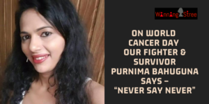 "On World Cancer Day Our Fighter & Survivor Purnima Bahuguna Says –""Never Say Never"""