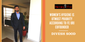 """Women's Hygiene Is Utmost Responsibility For Better Health"" In Conversation With Fe Uri Cofounder Divesh Sood"