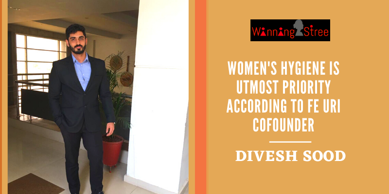 """""""Women's Hygiene Is Utmost Responsibility For Better Health"""" In Conversation With Fe Uri Cofounder Divesh Sood"""