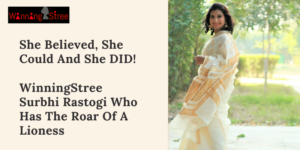 She Believed, She Could And She DID! Meet Our WinningStree Surbhi Rastogi Who Has The Roar Of A Lioness