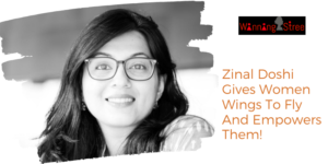 Meet Zinal Doshi – This WinningStree Gives Women Wings To Fly And Empowers Them!