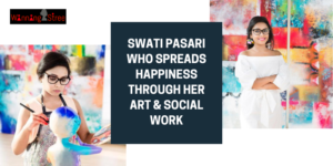 Meet Young Artist Swati Pasari Who Spreads Happiness Through Her Art & Social Work
