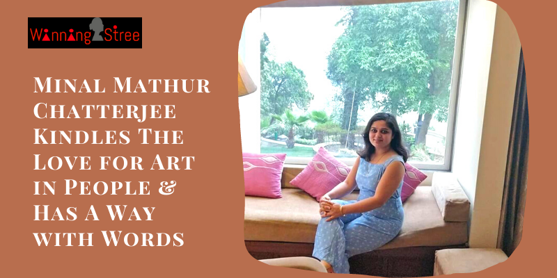 Minal Mathur Chatterjee Kindles The Love For Art In People & Has A Way With Words