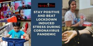 How To Stay Positive And Beat Lockdown Induced Stress During CoronaVirus Pandemic
