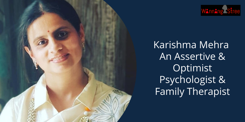 CHAT WITH KARISHMA MEHRA AN ASSERTIVE AND OPTIMIST PSYCHOLOGIST AND FAMILY THERAPIST
