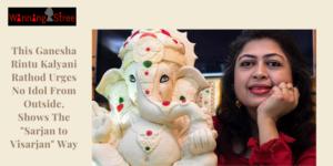 """This Ganesha Rintu Kalyani Rathod Urges No Idol From Outside, Shows The """"Sarjan to Visarjan"""" Way"""