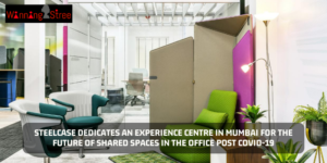 Steelcase Dedicates An Experience Centre In Mumbai For The Future Of Shared Spaces In The Office Post Covid-19