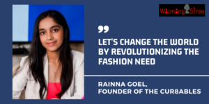 Awakening The Humanity In Fashion – Rainna Goel With Her The Cur8ables
