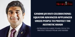 Gandhi Jayanti Celebrations: Equator Advanced Appliances Urges People To Protect The Aesthetic KHADI – Introduces SAREE WASH CYCLE To Protect Khadi Wear And Masks