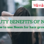 Beauty Benefits of Neem : How to use Neem for hair growth